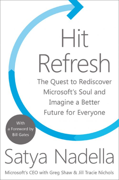 Hit Refresh: The Quest to Rediscover Microsoft's Soul and Imagine a Better Future for Everyone (PB)