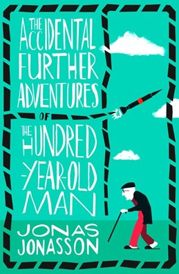 Accidental Further Adventures of the Hundred-Year-Old Man, The (PB) - B-format