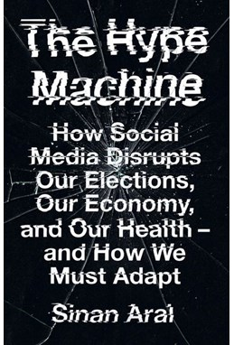 Hype Machine, The: How Social Media Disrupts Our Elections, Our Economy and Our Health (PB) - C-format