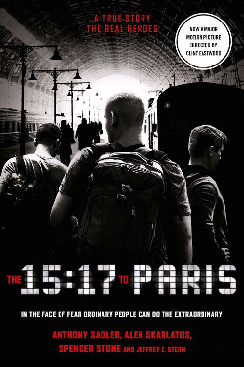 15:17 to Paris, The: The True Story of a Terrorist, a Train and Three American Heroes (PB) - Film tie-in - B-format