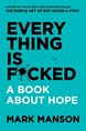 Everything Is F*cked: A Book About Hope (HB)