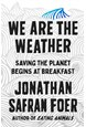 We are the Weather: Saving the Planet Starts at Breakfast (PB) - C-format