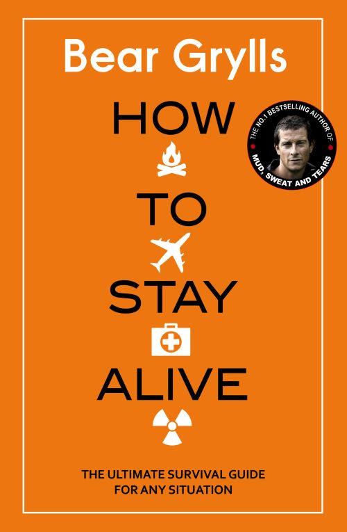 How to Stay Alive: The Ultimate Survival Guide for Any Situation (PB) - C-format