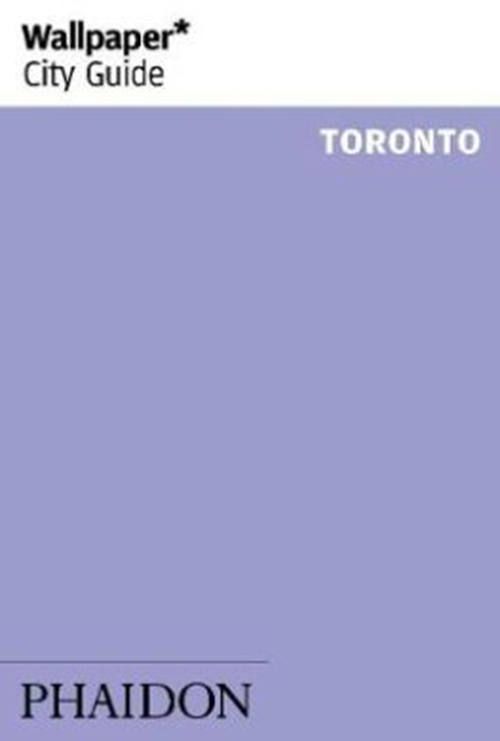Toronto, Wallpaper City Guide (3rd ed. Sept. 17)