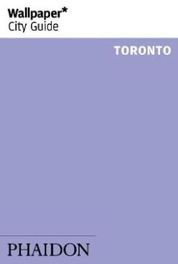 Toronto, Wallpaper City Guide (3rd ed. Dec. 17)