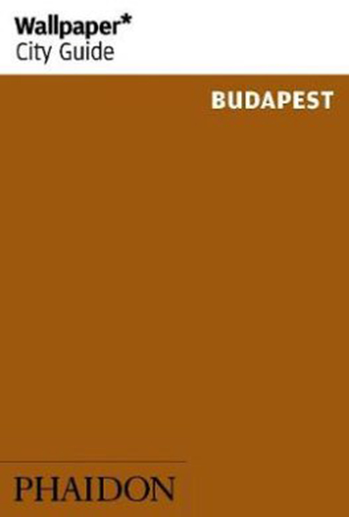 Budapest, Wallpaper City Guide (4th ed. Sept. 17)