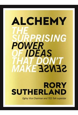 Alchemy: The Surprising Power of Ideas That Don't Make Sense (PB) - C-format