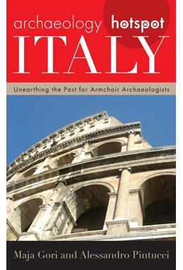 Archaeology Hotspot Italy: Unearthing the Past for Armchair Archaeologists
