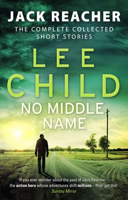 No Middle Name: The Complete Collected Jack Reacher Stories (PB) - A-format