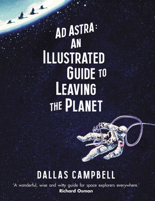 Ad Astra: An Illustrated Guide to Leaving the Planet (HB)