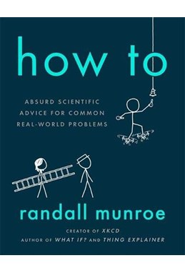 How To: Absurd Scientific Advice for Common Real-World Problems (PB) - C-format