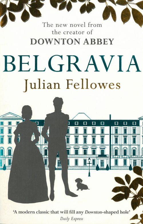 Julian Fellowes's Belgravia: A Tale of Secrets and Scandal from the Creator of Downton Abbey (PB) - B-format