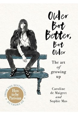 Older but Better, but Older: The art of growing up (HB)