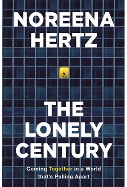 Lonely Century, The Coming Together in a World that's Pulling Apart (PB) - C-format