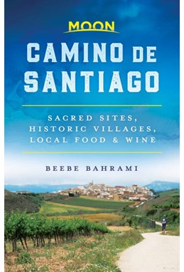 Camino de Santiago: Sacred Sites, Historic Villages, Local Food & Wine (1st ed. Apr. 19)