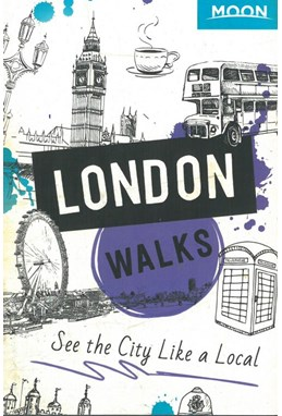 London Walks, Moon Handbooks (2nd ed. Dec. 19)