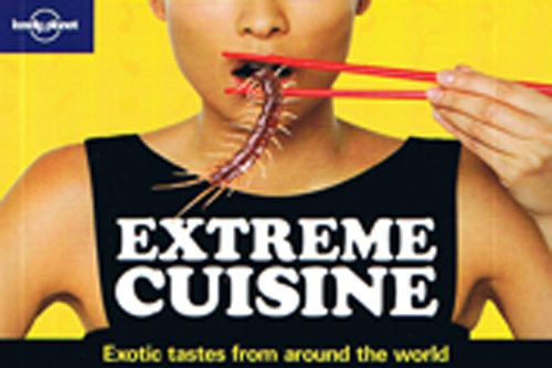 Extreme Cuisine: Exotic Tastes from around the World, Lonely Planet