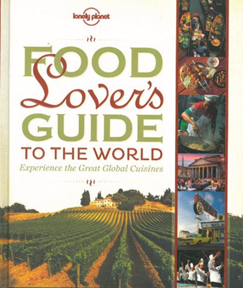 Food Lover's Guide to the World: Experience the Great Global Cuisines, Lonely Planet  (1st ed. Oct. 12)