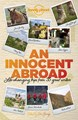 An Innocent Abroad: Life-changing trips from 21 great writers, Lonely Planet (1st ed. Nov. 14)