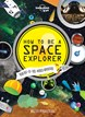 How to be a Space Explorer, Lonely Planet (1st ed. Oct. 14)
