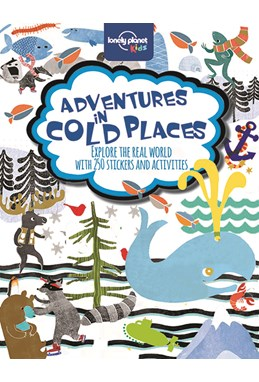 Adventures in Cold Places: Activities and Sticker Book, Lonely Planet (1st ed. Oct. 14)