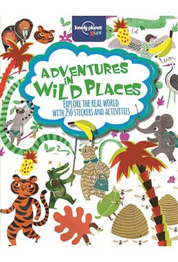 Adventures in Wild Places: Activities and Sticker Book, Lonely Planet (1st ed. Oct. 14)