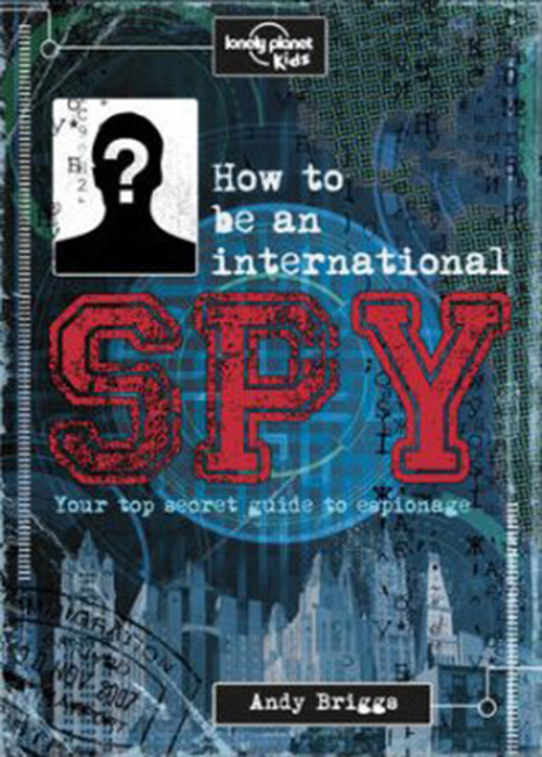 How to be an International Spy: Your Training Manual, Should You Choose to Accept it (1st ed. Sept. 15)