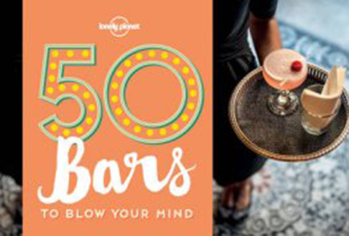 50 Bars to Blow your Mind, Lonely Planet (1st ed. May 16)