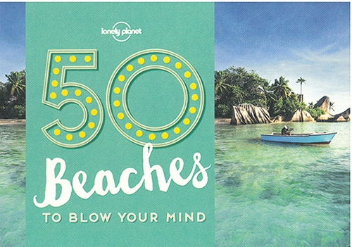 50 Beaches to Blow your Mind, Lonely Planet (1st ed. May 16)