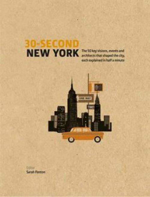 30-Second New York: The 50 Key Visions, Events and Architects That Shaped the City, Each Explained in Half a Minute