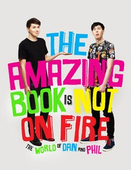 Amazing Book is Not on Fire, The - The World of Dan and Phil (HB)