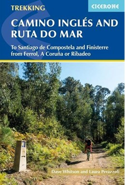 Camino Ingles and Ruta do Mar: To Santiago de Compostela and Finisterre from Ferrol, A Coruna or Ribadeo(3rd ed. Jun.19)