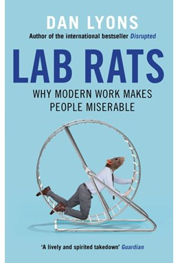 Lab Rats: Why Modern Work Makes People Miserable (PB) - B-format