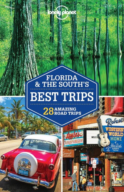 Florida & the South's Best Trips, Lonely Planet (3rd ed. Feb. 18)