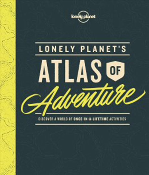 Atlas of Adventure, Lonely Planet's (1st ed. Sept. 17)