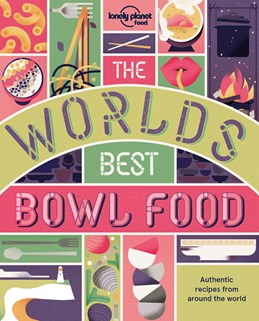 World's Best Bowl Food, The, Lonely Planet (1st ed. Mar. 2018)