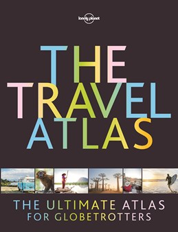 Travel Atlas, The: The Ultimate Atlas for Globetrotters