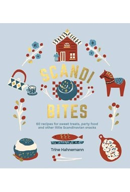 Scandi Bites: 60 recipes for sweet treats, party food and other little Scandinavian snacks (HB)