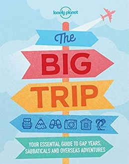 Big Trip, The : Your essential guide to gap years, sabbaticals and overseas adventures (4th ed. Mar. 19)