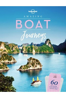 Amazing Boat Journeys: 60 unforgettable cruises and how to experience them, Lonely Planet (1st ed. Oct. 19)