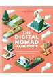 Digital Nomad Handbook, The: Practical tips and inspiration for living and working on the road (1st ed. Apr. 20)