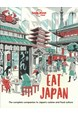 Eat Japan: The Complete Companion to Japan's cuisine and Food Culture, Lonely Planet (1st ed. May 21)
