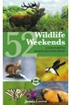 52 Wildlife Weekends: A Year of British Wildlife-Watching breaks (1st ed. Aug. 13)