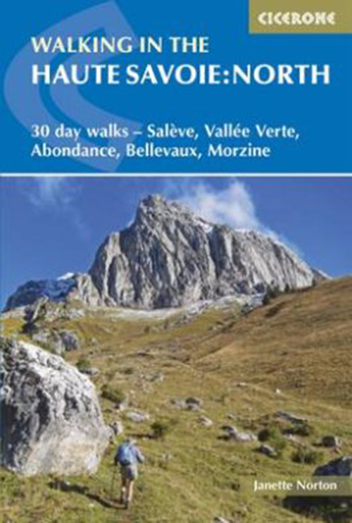 Walking in the Haute Savoie: North :30 day walks : Salève, Vallée Verte, Abondance, Bellavaux, Morzine (3rd ed. Nov 17)