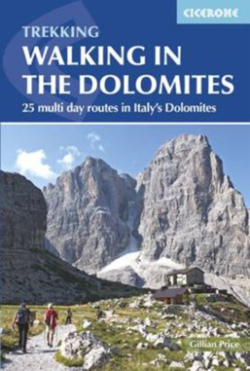 Walking in the Dolomites: 25 Short Treks in Italy's Most Spectacular Mountains (3rd ed. Jan. 17)