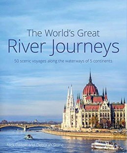 World's Great River Journeys, The: 50 scenic voyages along the waterways of 6 continents (HB)