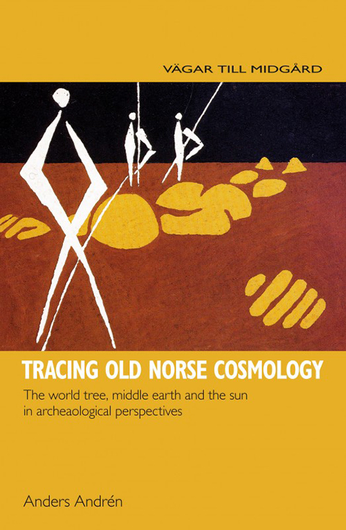 Tracing Old Norse cosmology : the world tree, middle earth and the sun in archaeological perspectives