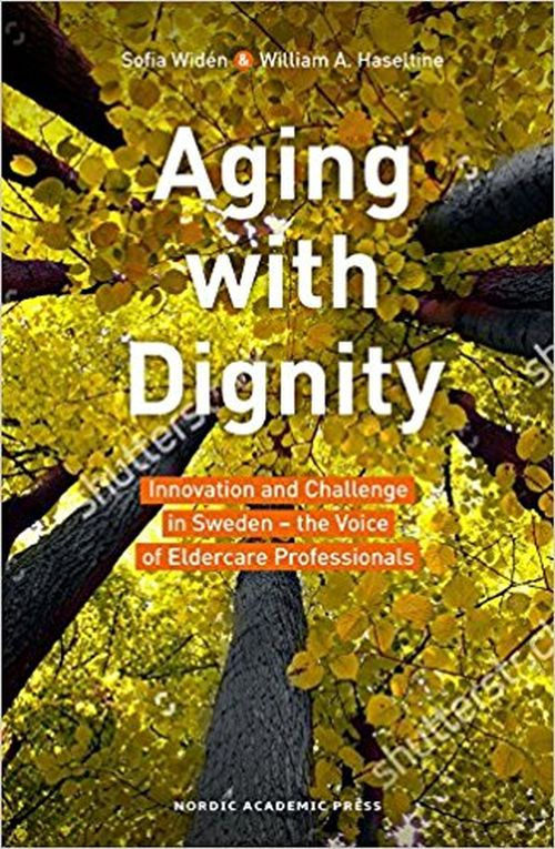 Aging with dignity : innovation and challenge in Sweden - the voice of care professionals