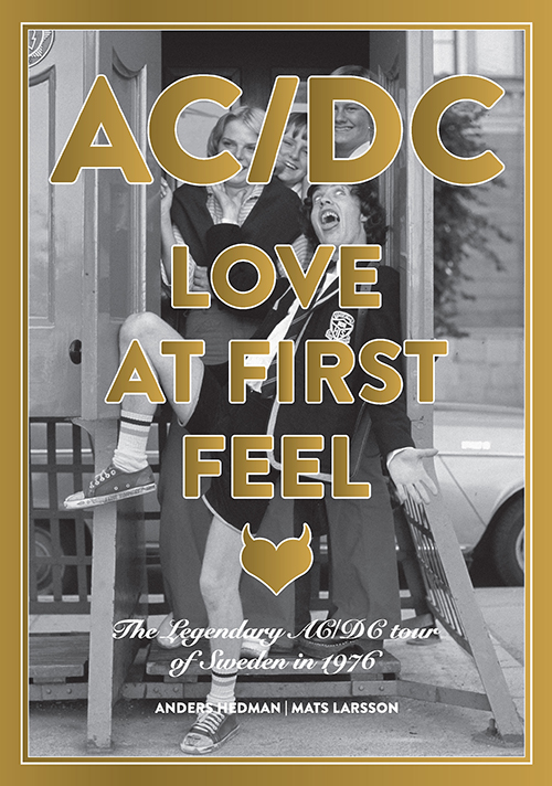 AC/DC : love at first feel : the legendary AC/DC tour of Sweden in 1976